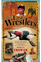 Купити - Книжки - The Last Wrestlers: A Far Flung Journey In Search of a Manly Art