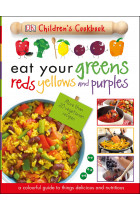 Купить - Книги - Eat Your Greens Reds Yellows and Purples