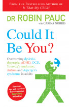 Купити - Книжки - Could It Be You? : Overcoming dyslexia, dyspraxia, ADHD, OCD, Tourette's syndrome, Autism and Asperger's syndrome in adults