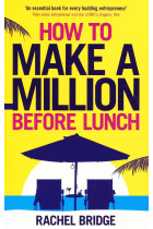 Купить - Книги - How to Make a Million Before Lunch