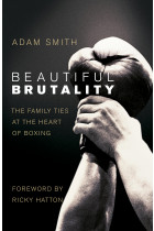 Купити - Книжки - Beautiful Brutality: The Family Ties at the Heart of Boxing