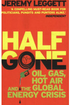 Купити - Книжки - Half Gone: Oil, Gas, Hot Air And The Global Energy Crisis
