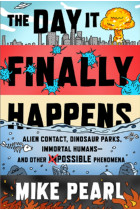 Купити - Книжки - The Day It Finally Happens : Alien Contact, Dinosaur Parks, Immortal Humans - And Other Possible Phenomena