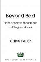 Купити - Книжки - Beyond Bad: How obsolete morals are holding you back