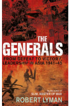 Купити - Книжки - The Generals : From Defeat to Victory, Leadership in Asia 1941-1945