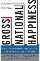 Купити - Книжки - Gross National Happiness: Why Happiness Matters for America--and How We Can Get More of It