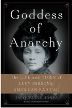 Купити - Книжки - Goddess of Anarchy : The Life and Times of Lucy Parsons, American Radical
