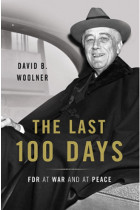 Купити - Книжки -  The Last 100 Days: FDR at War and at Peace