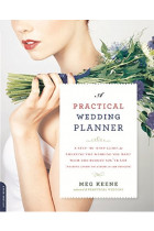 Купити - Книжки - A Practical Wedding Planner : A Step-by-Step Guide to Creating the Wedding You Want with the Budget You've Got without Losing Your Mind in the Process