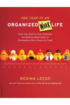 Купити - Книжки - One Year to an Organized Work Life : From Your Desk to Your Deadlines, the Week-by-Week Guide to Eliminating Office Stress for Good
