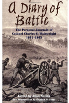 Купити - Книжки - A Diary Of Battle: The Personal Journals Of Colonel Charles S. Wainwright, 1861-1865: Personal Journals of Colonel Charles S.Wainwright 1861-65