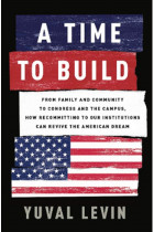 Купити - Книжки -  A Time to Build : From Family and Community to Congress and the Campus, How Recommitting to Our Institutions Can Revive the American Dream