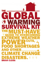 Купити - Книжки - The Global Warming Survival Kit. The Must-have Guide To Overcoming Extreme Weather, Power Cuts, Food Shortages And Other Climate Change Disasters