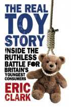 Купить - Книги - The Real Toy Story. Inside the Ruthless Battle for Britain's Youngest Consumers