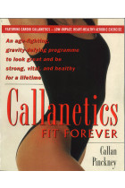 Купити - Книжки - Callanetics Fit Forever : An Age-fighting, Gravity-Defying Programme to Look Great and be Strong, Vital, and Healthy for a Lifetime