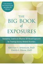 Купить - Книги - The Big Book of Exposures. Innovative, Creative, and Effective CBT-Based Exposures for Treating Anxiety-Related Disorders
