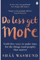 Купить - Книги - Do Less, Get More: Guilt-free Ways to Make Time for the Things (and People) that Matter