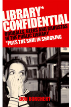 Купити - Книжки - Library Confidential : Oddballs, Geeks, and Gangstas in the Public Library