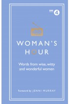 Купить - Книги - Woman's Hour: Wise Words from Great Women