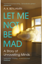 Купити - Книжки - Let Me Not Be Mad: A Story of Unravelling Minds