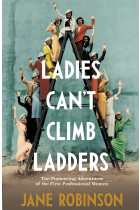 Купити - Книжки - Ladies Can't Climb Ladders. The Pioneering Adventures of the First Professional Women