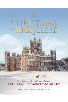 Купить - Книги - Christmas at Highclere: Recipes and traditions from the real Downton Abbey