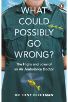 Купити - Книжки - What Could Possibly Go Wrong? The Highs and Lows of an Air Ambulance Doctor