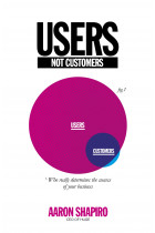 Купити - Книжки - Users Not Customers: Who Really Determines the Success of Your Business
