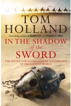 Купить - Книги - In The Shadow Of The Sword: The Battle for Global Empire and the End of the Ancient World