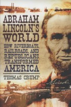 Купить - Книги - Abraham Lincoln's World: How Riverboats, Railroads, and Republicans Transformed America
