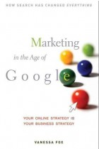 Купить - Книги - Marketing In The Age Of Google: Your Online Strategy Is Your Business Strategy