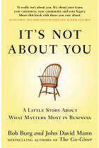 Купити - Книжки - It's Not About You: A Little Story About What Matters Most In Business