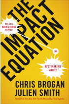 Купити - Книжки - The Impact Equation: Are You Making Things Happen or Just Making Noise?