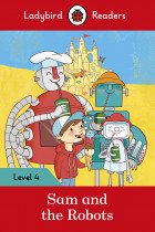 Купити - Книжки - Ladybird Readers. Level 4. Sam and the Robots