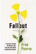 Купити - Книжки - Fallout: A Journey Through the Nuclear Age, From the Atom Bomb to Radioactive Waste