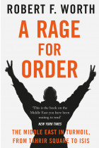 Купити - Книжки - A Rage for Order: The Middle East in Turmoil, from Tahrir Square to ISIS