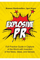 Купить - Электронные книги - Explosive PR. Full Practice Guide in Capture of the World with Invention of the News, Ideas, and Senses
