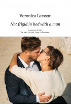 Купить - Электронные книги - Not frigid in bed with a man. Lessons of sex. The best in bed, how to become…