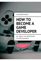 Купить - Электронные книги - How to become a game developer. All about the profession ofgame designer