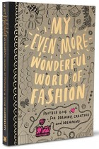 Купить - Книги - My Even More Wonderful World of Fashion: Another Book for Drawing, Creating and Dreaming