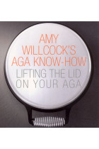 Купить - Книги - Amy Willcock's Aga Know-How: Lifting the lid on your aga