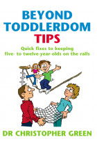 Купити - Книжки - Beyond Toddlerdom Tips: Quick fixes to keeping five to twelve year-olds on the rails