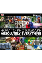 Купити - Книжки - How to Photograph Absolutely Everything