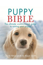 Купить - Книги - The Puppy Bible: The Ultimate Week-by-Week Guide to Raising Your Puppy