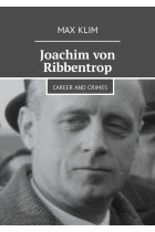 Joachim von Ribbentrop. Career and crimes
