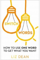 Купить - Книги - Switch Words : How to Use One Word to Get What You Want