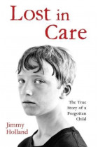 Купити - Книжки - Lost in Care - The True Story of a Forgotten Child