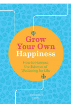 Купити - Книжки - Grow Your Own Happiness. How to Harness the Science of Wellbeing for Life