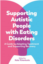 Купити - Книжки - Supporting Autistic People with Eating Disorders. A Guide to Adapting Treatment and Supporting Recovery
