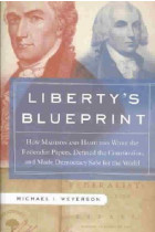 Купити - Книжки - Liberty's Blueprint : How Madison and Hamilton Wrote the Federalist Papers, Defined the Constitution, and Made Democracy Safe for the World